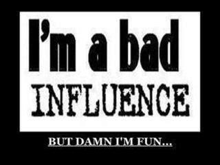 BAD INFULIENCE