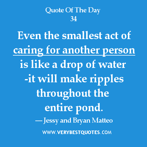 Caring-for-others-quotesEven-the-smallest-act-of-caring-for-another-person-is-like-a-drop-of-water_large