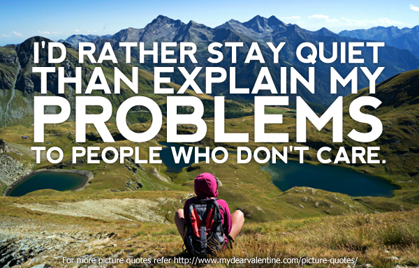 id-rather-stay-quiet-than-explain-my-problems-to-people-who-dont-care-mistake-quote